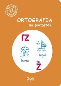 Ortografia na początek (rz, ż)